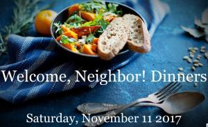 Welcome, Neighbor! Dinners:  Saturday, November 11, 2017